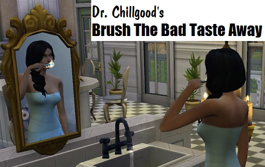 Mod The Sims: Brush The Bad Taste Away by DrChillgood