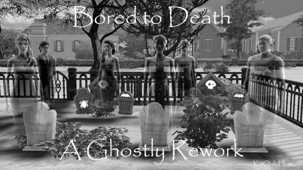 Simsworkshop: Bored to Death: A Ghostly Rework 1.0 by KitOnlyHuman
