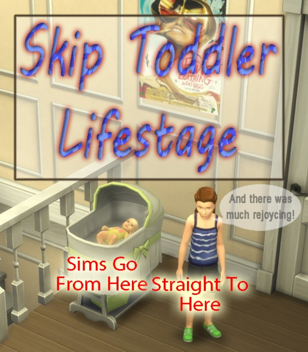 Mod The Sims: Skip Toddler Lifestage by scumbumbo