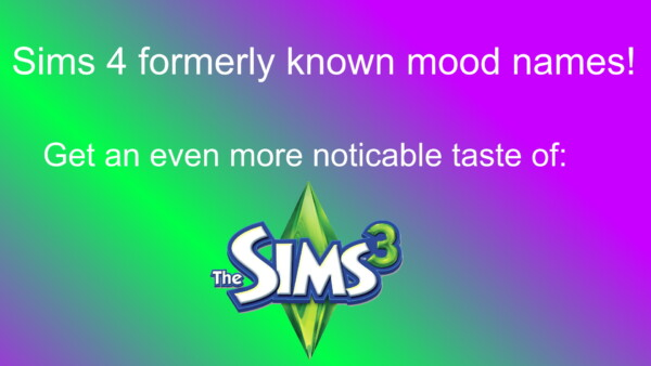 Mod The Sims: Formerly Known Mood Mames by Andrew66523
