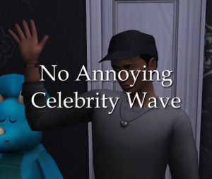 No Annoying Celebrity Wave sims 4 cc